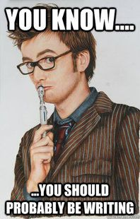 I should post these on all my boards, so when I get sucked in to Pinterest, I'll find these notes from myself everywhere   #10thDoctor #Youshouldbewriting #DavidTennant