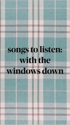 songs to listen: with the windows down