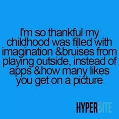 Yup even though I'm a 2006 baby I still played outside and made mud pies who doesnt want to do that when they're six?
