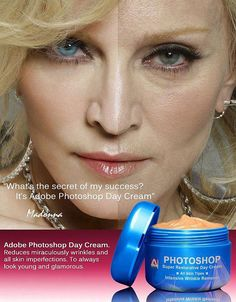 """What's the secret of my success? It's Adobe Photoshop Day Cream.""    [click on this image to find a short satirical advertisement for 'Fotoshop,' which critiques the practice of distorting photographed bodies in popular media, and peddling those distorted images as real]"