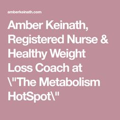 "Amber Keinath, Registered Nurse & Healthy Weight Loss Coach at ""The Metabolism HotSpot\"""