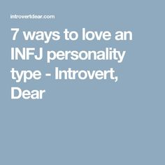 7 ways to love an INFJ personality type - Introvert, Dear