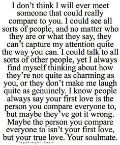 I dont think i will ever meet someone that could really compare to you