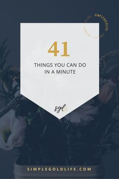 SimpleGoldLife gives you 41 things you can do in one minute for a more productive life! Plus a Free Download!!