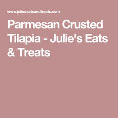 Parmesan Crusted Tilapia - Julie's Eats & Treats