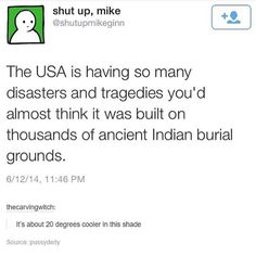 Oh wait... || Native American, but haha || This sass fuels me|| that's so much shade they'll die from lack of vitamin d.
