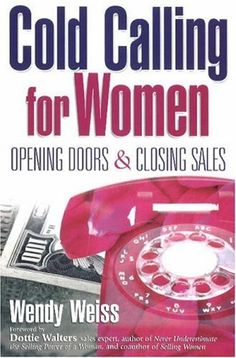 Cold Calling for Women: Opening Doors and Closing Sales by Wendy Weiss 0967126800 9780967126807 Closing Sales, Marketing Tactics, Marketing Ideas, Cold Calling, Books For Self Improvement, Today's Market, Marketing Consultant, Landline Phone, Textbook