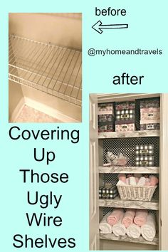 Covering Up Those Ugly Wire Shelves - My Home and Travels Wire Pantry Shelves, Wire Closet Shelving, Laundry Room Shelves, Shelves For Closet, Cheap Shelves, Corner Shelves, Kitchen Shelves, Wall Shelves, Shelf Makeover