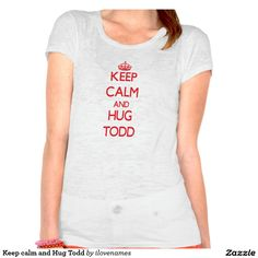 Keep calm and Hug Todd Tee Shirt