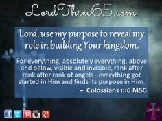~ Colossians 1:16 MSG   #LordThree65 LordThree65.com Order your 2014 Lord Use Me Wall Calendar at LordThree65.com today!  Like us on Facebook:  LordThree65 Follow us on Twitter:  @Lord Three65 Follow us on Instagram:  LordThree65 Follow us on Google+:  LordThree65