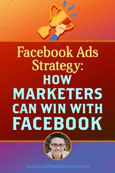 Facebook Ads Strategy: How Marketers Can Win With Facebook - if you find facebook ads hard to understand and aren't sure how to approach them, this article is a great guide