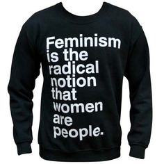 'Feminism is the Radical Notion' Sweater - Use code SHIPFREE for free domestic…