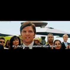 """We all know the fucking Catalina wine mixer is the greatest party on Earth, according to Step Brothers. 