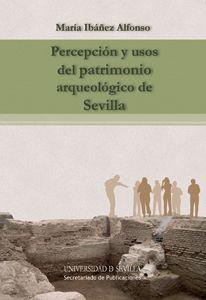 Percepción y usos del patrimonio arqueológico de Sevilla / María Ibáñez Alfonso PublicaciónSevilla : Secretariado de Publicaciones, Universidad de Sevilla, 2014