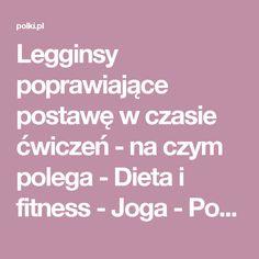 Legginsy poprawiające postawę w czasie ćwiczeń - na czym polega - Dieta i fitness - Joga - Polki.pl Fitness, Diet