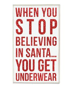 when you stop believing in santa, you get underwear #zulily #ad *ha...