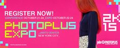 PhotoPlus Expo in New York, USA Oct. 21–24: Expo Only Oct. 22 – 24: Your 3-Day Expo Only Pass (Includes Access to Test Drive Oct.21) at No Cost is Available Now to Oct.20, 2015; Expo Only Pass at No Cost for Youth 17 - 25 Years Old is Available Before & During Expo