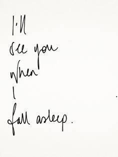 falling asleep, fall asleep, dreaming of you quotes, life falling apart quotes, i dream of you quotes, dream quotes, disappearing quotes, in my dreams quote, sweet dreams