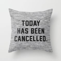 Today has been Cancelled Throw Pillow by Text Guy