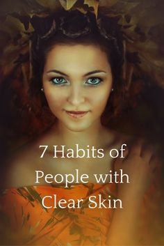 7 things people with clear skin do a little differently. Use some of them to get clear, glowing skin.
