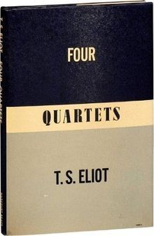Four Quartets is a set of four poems written by T. S. Eliot that were published individually over a six-year period. The poems were not collected until Eliot's New York publisher printed them together in 1943. They were first published as a series in Great Britain in 1944 towards the end of Eliot's poetic career.
