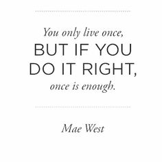 Do it right! #live #MaeWest #quote #instagood #liveyourlife #Padgram