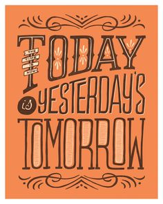 Today is Yesterday's Tomorrow by Clairice Gifford, via Behance typography lettering Creative Typography Design, Typography Layout, Typography Quotes, Typography Inspiration, Typography Letters, Lettering Design, Hand Lettering, Sign Quotes, Words Quotes