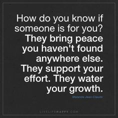 How do you know if someone is for you? They bring peace you haven't found anywhere else. Deep Meaningful Quotes, Inspirational Quotes About Love, This Is Us Quotes, Great Quotes, Quotes To Live By, Me Quotes, Motivational Quotes, Change Quotes, The Words
