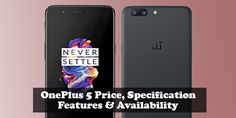 OnePlus 5 Price, OnePlus 5 Specification, OnePlus 5 features, OnePlus 5 availablity, OnePlus 5 color options, OnePlus 5 official price,