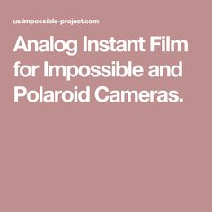 Analog Instant Film for Impossible and Polaroid Cameras.