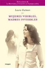 Resultados de la Búsqueda de imágenes de Google de http://www.librosintegral.com/mujeres-visibles,-madres-invisibles_laura-gutman_libro-OALR...