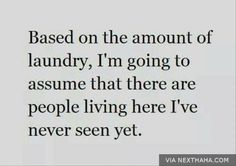 Omg that's why I have soooo much laundry lol