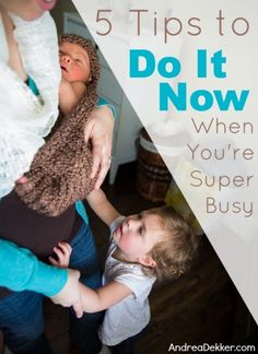 5 Tips to 'Do It Now' When You're Super Busy