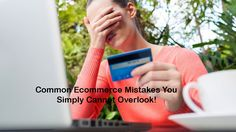 Common Ecommerce Mistakes You Simply Cannot Overlook! Website Design Services, Mistakes, Ecommerce, Competition, Canning, E Commerce, Conservation