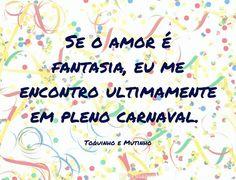 Se o amor é fantasia, eu me encontro ultimamente em pleno carnaval. Toquinho e Mutinho Carpe Diem, Quotes, Zulu, Captions For Photos, Powerful Quotes, Inspirational Quotes, Pretty Quotes, Positive Quotes, Profile Pics