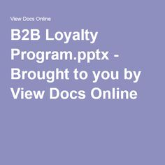 B2B Loyalty Program.pptx - Brought to you by View Docs Online