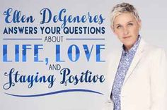 Ellen DeGeneres Answers Your Questions About Life, Love, And Staying Positive