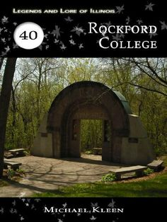 Legends and Lore of Illinois, 40: Rockford College by Michael Kleen. $1.36. Publisher: M.A. Kleen (November 20, 2012). 12 pages