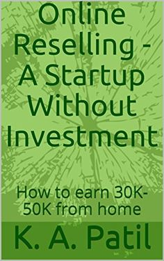 Online Reselling - A Startup Without Investment: How to earn 30K - 50 K from home, http://www.amazon.com/gp/product/B071H69NP6/ref=cm_sw_r_pi_eb_SKZbzbH4A7QWK