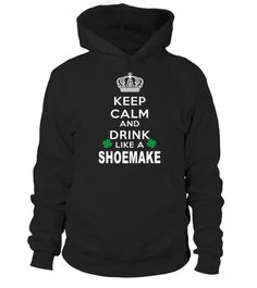 # KEEP CALM AND DRINK LIKE A SHOEMAKE .  HOW TO ORDER:1. Select the style and color you want: 2. Click Reserve it now3. Select size and quantity4. Enter shipping and billing information5. Done! Simple as that!TIPS: Buy 2 or more to save shipping cost!This is printable if you purchase only one piece. so dont worry, you will get yours.Guaranteed safe and secure checkout via:Paypal | VISA | MASTERCARD