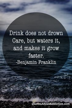 #Alcoholism #quote from Benjamin Franklin.