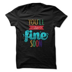 You Will Be Fine Soon Colorful logo T-Shirts, Hoodies. Check Price Now ==► https://www.sunfrog.com/LifeStyle/Youll-Be-Fine-Soon-65984243-Guys.html?id=41382