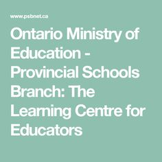 Ontario Ministry of Education - Provincial Schools Branch: The Learning Centre for Educators