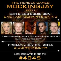 The Hunger Games Fan Exclusive! The cast of #Mockingjay Part 1 are celebrating at San Diego Comic-Con! Join Natalie Dormer, Elden Henson, Mahershala Ali, Evan Ross and Wes Chatham at Lionsgate Booth #4045 on Friday, July 25th from 3pm - 4pm PT!   Share your excitement by tweeting or posting to Instagram with hashtag #MockingjaySDCC for the chance to win an EXCLUSIVE Comic-Con poster signed by the cast! More info here: http://hungrgam.es/mjsdcc