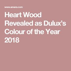 Heart Wood Revealed as Dulux's Colour of the Year 2018