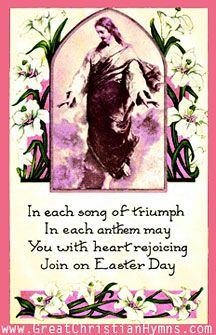 Easter Day's Verse - In each song of triumph In each anthem may You with heart rejoicing Join on Easter Day