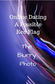 My Road to Recovery after Divorce, The Pain. The Journey. The Joy: Welcome to the World of Online Dating...Red Flags