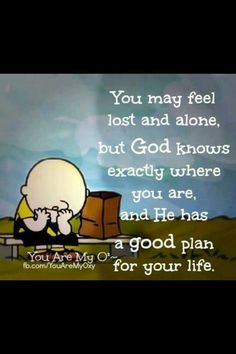 You may feel lost and alone-God has a good plan for your life…