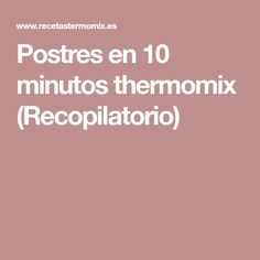 Postres en 10 minutos thermomix (Recopilatorio)