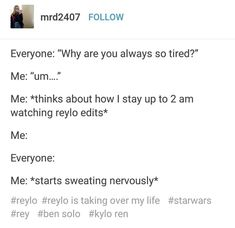 Mom : why are you so tired??  Me * thinks about how I stayed till 4:30 AM to write a nine pages long fanfiction with hux * Everyone : ... Me : *  starts nervously sweating *